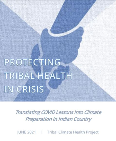 """Newly published: """"Protecting Tribal Health in Crisis: Translating COVID Lessons into Climate Preparation in Indian Country."""""""